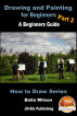 Drawing and Painting for Beginners Part 2 - A Beginner's Guide by Bella Wilson