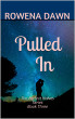 Pulled In by Rowena Dawn