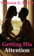 Getting His Attention by Vanessa  E. Silver