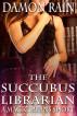 The Succubus Librarian: A Magic Means Short by Damon Rain