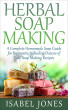Herbal Soap Making: A Complete Homemade Soap Guide for Beginners, Including Dozens of Easy Soap Making Recipes by Isabel Jones