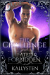The Challenge (Fated & Forbidden Series: Prologue) by Kallysten