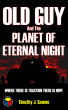 Old Guy and the Planet of Eternal Night by Timothy Gawne