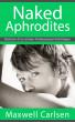 Naked Aphrodites: Histoire d'un amour homosexuel initiatique by Maxwell Carlsen