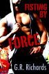 Fisting by Force by G.R. Richards