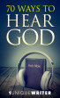 70 Ways To Hear God Excerpts & Study Guide by 1UniqueWriter