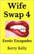 Wife Swap 4 - Erotic Escapades by Kerry Kelly