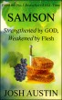 Samson: Strengthened by God, Weakened by Flesh by Josh Austin