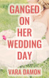 Ganged On Her Wedding Day: An Interracial M+/F Cuckold Bride Story by Vara Damon
