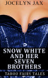 Snow White And Her Seven Brothers: Taboo Fairy Tales by Jocelyn Jax