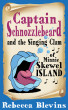 Captain Schnozzlebeard and the Singing Clam of Minnie Skewel Island by Rebecca Blevins