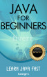 Java For Beginners. Learn Java Fast. by George L.