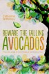 Beware the Falling Avocados by Catharine Withenay