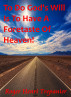To Do God's Will Is To Have A Foretaste Of Heaven! by Roger Henri Trepanier