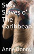 Sexy Slaves o' The Caribbean, Book 2 of Sexy Pirate Series: The Mantiss and The Moth by Anne Bonny