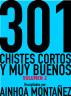 301 Chistes Cortos y Muy Buenos, Volumen 2 by Ainhoa Montañez