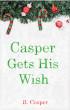 Casper Gets His Wish by R. Cooper