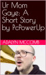 Ur Mom Gaye: A Short Story by PcPowerUp by Adalyn McComb