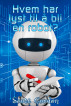 Hvem har lyst til å bli en robot? by Scott Gordon