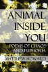 Animal Inside You: Poems of Chaos and Euphoria by Matthew Howard