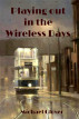Playing Out in the Wireless Days by Steven Kay