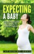 Expecting a Baby: Research-Proven Guide and Nutrition Plan for a Healthy Pregnancy by Catherine Davis