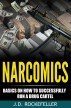 Narcomics: Basics On How To Successfully Run A Drug Cartel by J.D. Rockefeller