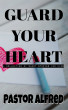 Guard Your Heart: A Collection Of Short Stories For Kids by Pastor Alfred