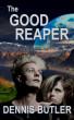 The Good Reaper: A Novel by Dennis Butler