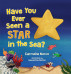 Have You Ever Seen A Star In The Sea? by Carmella Nocco