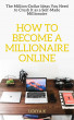 How to Become a Millionaire Online: The Million-Dollar Ideas You Need to Crush It as a Self-Made Millionaire by Lidiya K