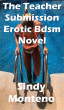 The Teacher Submission Erotic Bdsm Novel by Sindy Monteno