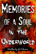 Memories of a Soul in the Underworld: Part 1 by M.C Queen
