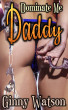 Dominate Me Daddy by Ginny Watson