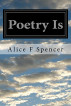 Poetry Is by Alice Spencer