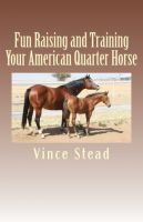 Vince Stead - Fun Raising and Training Your American Quarter Horse