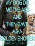My Dog Did Me in the Ass and then Gave Me a Golden Shower by Sandy Roughtounge