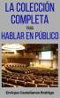 La Colección Completa para Hablar en Público by Enrique Castellanos Rodrigo