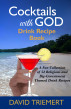 Cocktails with God Drink Recipe Book by David Triemert