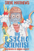 The Psycho Scientist by Steve Matthews