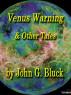Venus Warning & Other Tales by John G. Bluck
