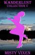 Wanderlust Collection #5 (Episodes 10 - 12) by Misty Vixen