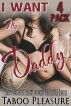 I Want My Daddy - 4 Pack Bundle - Daddy-Daughter Seduction Incest Sex Erotica by Taboo Pleasure
