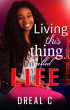 Living this thing called Life by Dreal C.