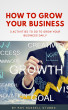 How to Grow Your Business (3 Activities to do to grow your business daily) by Roy12345