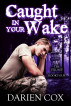 Caught in Your Wake: The Village - Book Four by Darien Cox