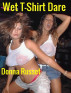 Wet T-Shirt Dare by Donna Russet