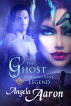 The Ghost~Shadowstone Legend 2 by Angela Aaron