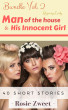 Bundle Vol. 2: Man of the House and His Innocent Girl (40 Short Stories) by Rosie Zweet