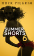 Summer Shorts 6 by Huck Pilgrim